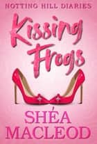 Kissing Frogs eBook by Shéa MacLeod