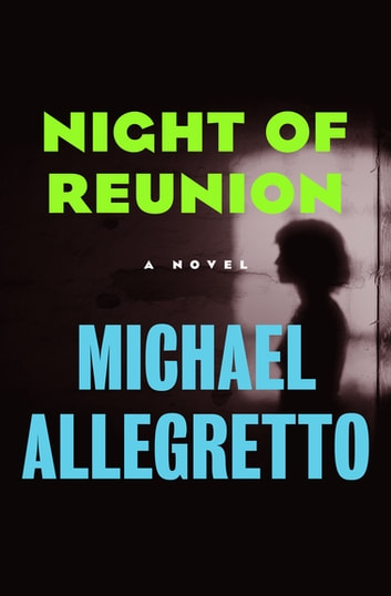 Night of Reunion - A Novel ebook by Michael Allegretto
