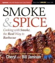 Smoke & Spice, Revised Edition - Cooking With Smoke, the Real Way to Barbecue ebook by Cheryl Alters Jamison,Bill Jamison