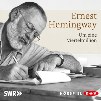 Um eine Viertelmillion audiobook by Ernest Hemingway