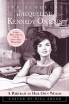 The Eloquent Jacqueline Kennedy Onassis ebook by Bill Adler