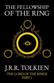 The Fellowship of the Ring (The Lord of the Rings, Book 1) ebook by J. R. R. Tolkien