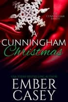A Cunningham Christmas: A Novella - The Cunningham Family, Book 5.5 ebook by Ember Casey