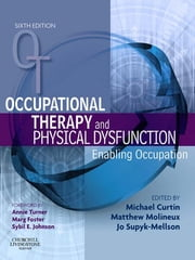Occupational Therapy and Physical Dysfunction E-Book - Enabling Occupation ebook by Michael Curtin, PhD, Matthew Molineux,...