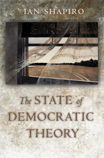 The State of Democratic Theory ebook by Ian Shapiro