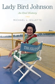 Lady Bird Johnson: An Oral History ebook by Michael L. Gillette