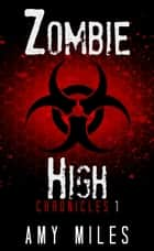 Zombie High Chronicles 1 ebook by Amy Miles