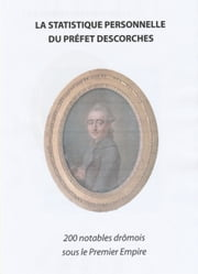 La statistique personnelle du préfet Descorches - 200 notables drômois sous le Premier Empire ebook by André Brochier