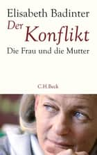Der Konflikt - Die Frau und die Mutter ebook by Ursula Held, Elisabeth Badinter, Stephanie Singh