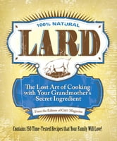Lard: The Lost Art of Cooking with Your Grandmother's Secret Ingredient - The Lost Art of Cooking with Your Grandmother's Secret Ingredient ebook by Editors of Grit Magazine