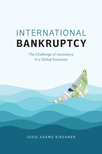 International Bankruptcy - The Challenge of Insolvency in a Global Economy ebook by Jodie Adams Kirshner