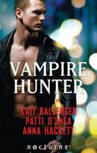 Vampire Hunter: Shadow Hunter (The Execution Underground, Book 1) / Shadow's Caress / Hunter's Surrender (Mills & Boon Nocturne) ebook by Kait Ballenger, Patti O'Shea, Anna Hackett