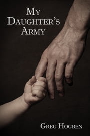 My Daughter's Army ebook by Greg Hogben,Greg Hogben