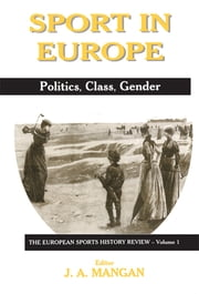 Sport in Europe - Politics, Class, Gender ebook by J A Mangan