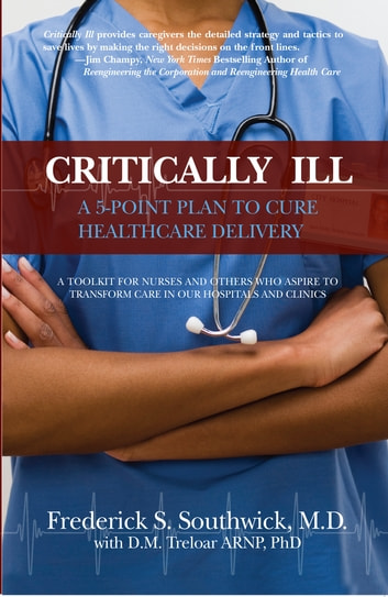Critically Ill - A 5-Point Plan to Cure Healthcare Delivery ebook by Frederick S. Southwick, M.D.