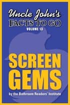 Uncle John's Facts to Go Screen Gems ebook by Bathroom Readers' Institute