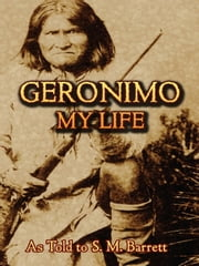 Geronimo - My Life ebook by Geronimo,S. M. Barrett