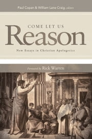 Come Let Us Reason: New Essays in Christian Apologetics - New Essays in Christian Apologetics ebook by Paul Copan,William Lane Craig