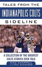Tales from the Indianapolis Colts Sideline - A Collection of the Greatest Colts Stories Ever Told ebook by Mike Chappell, Phil Richards