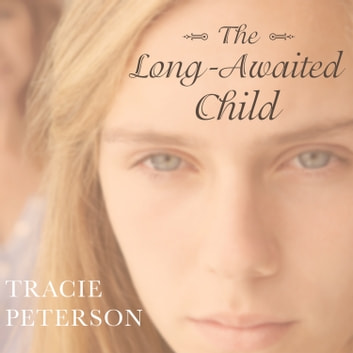 The Long-Awaited Child audiobook by Tracie Peterson