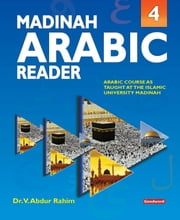 Madinah Arabic Reader: Book4 - Islamic Children's Books on the Quran, the Hadith and the Prophet Muhammad ebook by Dr. V. Abdur Rahim