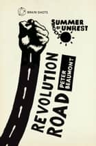 Summer of Unrest: Revolution Road ebook by Peter Beaumont