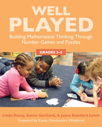 Well Played: - Building Mathematical Thinking Through Number Games and Puzzles, Grades 3-5 ebook by Linda Dacey,Karen Gartland,Jayne Bamford Lynch