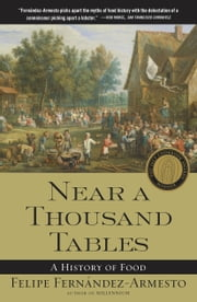 Near a Thousand Tables - A History of Food ebook by Felipe Fernandez-Armesto