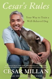 Cesar's Rules - Your Way to Train a Well-Behaved Dog ebook by Cesar Millan,Melissa Jo Peltier