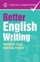 Webster's Word Power Better English Writing - Improve Your Writing Power ebook by Sue Moody