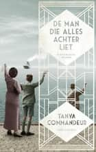 De man die alles achterliet ebook door Tanya Commandeur