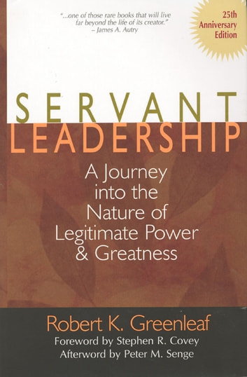 Servant Leadership [25th Anniversary Edition]: A Journey into the Nature of Legitimate Power and Greatness ebook by Robert K. Greenleaf