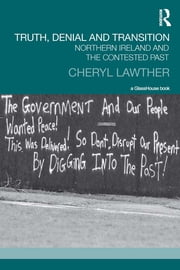 Truth, Denial and Transition - Northern Ireland and the Contested Past ebook by Cheryl Lawther