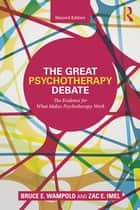 The Great Psychotherapy Debate - The Evidence for What Makes Psychotherapy Work ebook by Bruce E. Wampold, Zac E. Imel