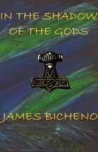In the Shadow of the Gods ebook by James Bicheno