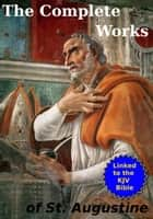 The Complete Works of St. Augustine ebook by Augustine of Hippo