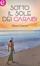 Sotto il sole dei Caraibi (eLit) ebook by Sara Craven