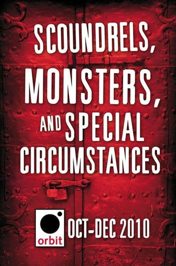 Scoundrels, Monsters, and Special Circumstances - Orbit October-December 2010 ebook by Hachette Assorted Authors