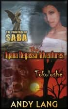 The Ayana Regassa Adventures - The Fountain of Saba and Tokoloshe in a single edition ebook by Andy Lang