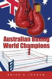 Australian Boxing World Champions ebook by Brian S. Ingram