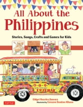 All About the Philippines - Stories, Songs, Crafts and Games for Kids ebook by Gidget Roceles Jimenez