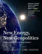 New Energy, New Geopolitics ebook by Sarah O. Ladislaw,Maren Leed,Molly A. Walton