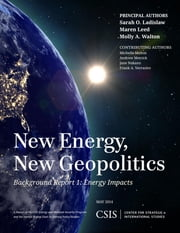 New Energy, New Geopolitics - Background Report 1: Energy Impacts ebook by Sarah O. Ladislaw,Maren Leed,Molly A. Walton