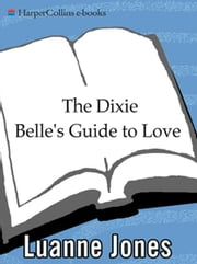 The Dixie Belle's Guide to Love ebook by Luanne Jones