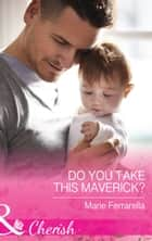 Do You Take This Maverick? (Mills & Boon Cherish) (Montana Mavericks: What Happened at the Wedding?, Book 2) ebook by Marie Ferrarella