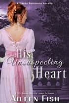 His Unsuspecting Heart ebook by