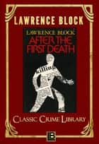 After the First Death - The Classic Crime Library, #1 ebook by Lawrence Block