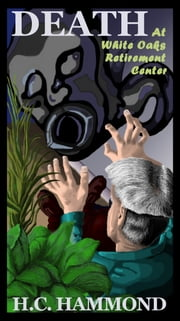 Death at White Oaks Retirement Center: A Scary Mystery ebook by HC Hammond