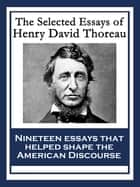 The Selected Essays of Henry David Thoreau - With linked Table of Contents ebook by