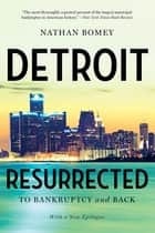 Detroit Resurrected: To Bankruptcy and Back ebook by Nathan Bomey
